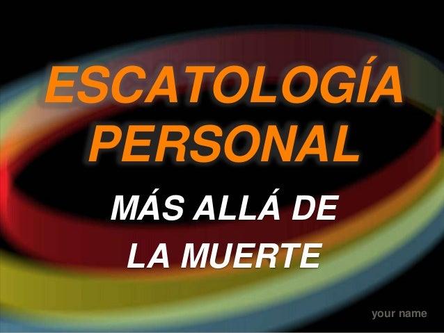 your nameESCATOLOGÍAPERSONALMÁS ALLÁ DELA MUERTE