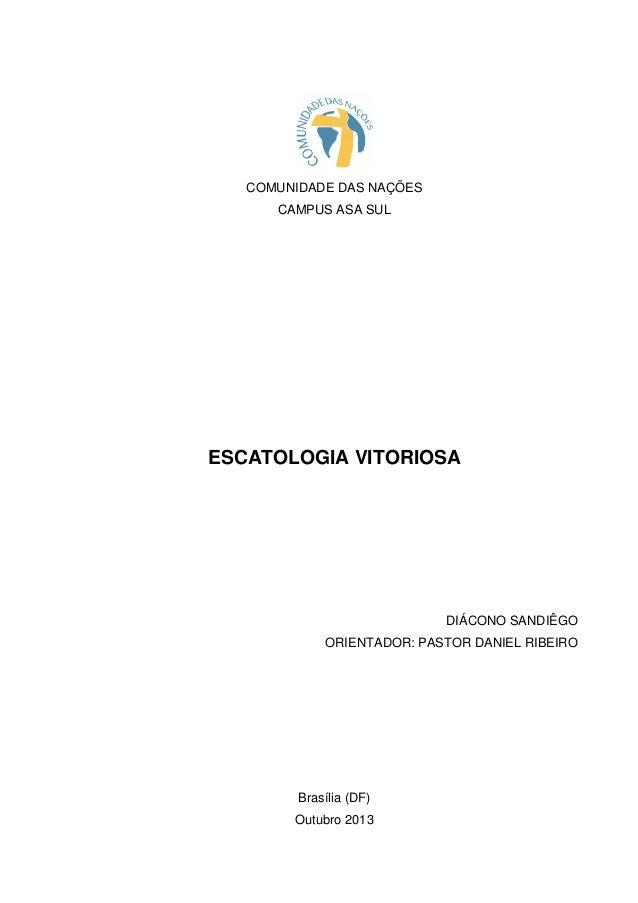 COMUNIDADE DAS NAÇÕES CAMPUS ASA SUL ESCATOLOGIA VITORIOSA DIÁCONO SANDIÊGO ORIENTADOR: PASTOR DANIEL RIBEIRO Brasília (DF...