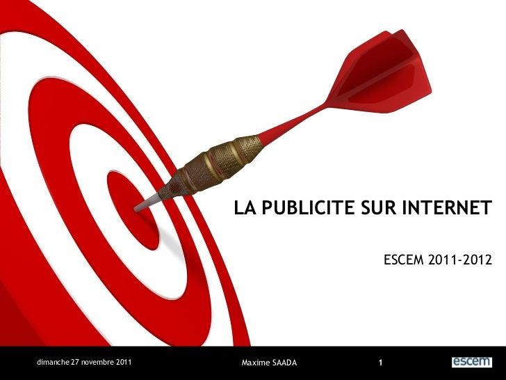 LA PUBLICITE SUR INTERNET                                               ESCEM 2011-2012dimanche 27 novembre 2011   Maxime ...