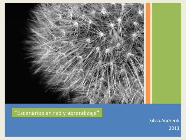 """Silvia Andreoli2013""""Escenarios en red y aprendizaje"""""""
