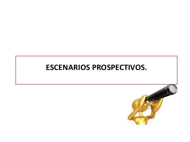 Escenarios prospectivos