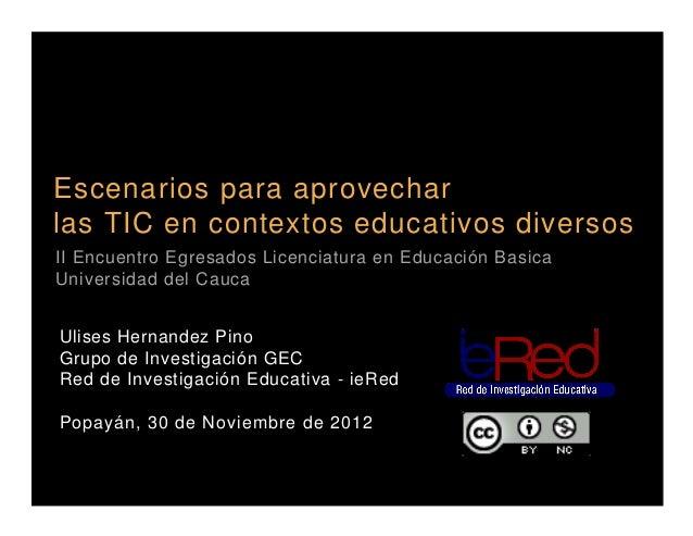 Escenarios para aprovecharlas TIC en contextos educativos diversosII Encuentro Egresados Licenciatura en Educación BasicaU...