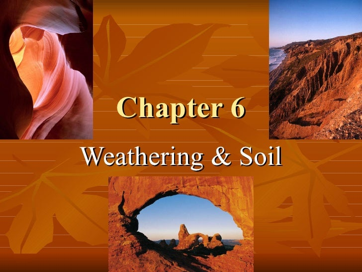 Chapter 6 Weathering & Soil
