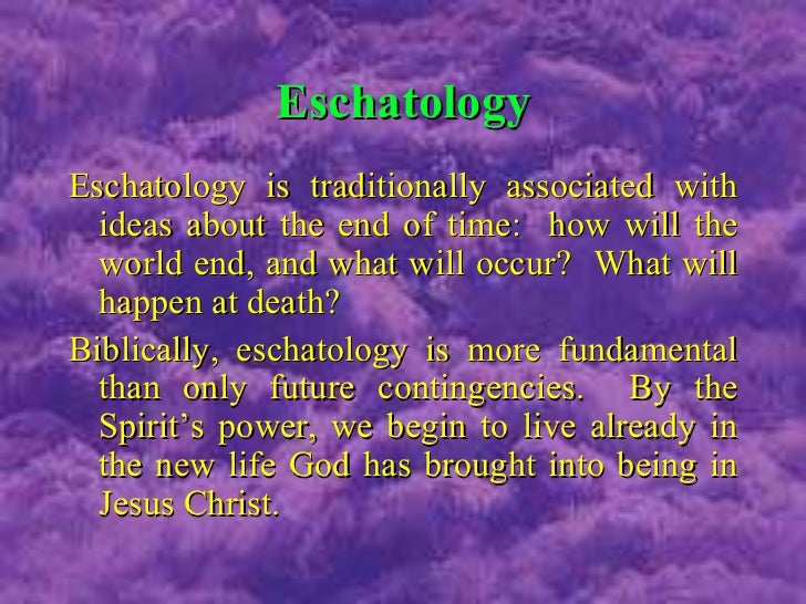 <ul><li>Eschatology is traditionally associated with ideas about the end of time:  how will the world end, and what will o...