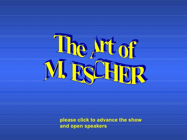 The Art of  M. ESCHER please click to advance the show and open speakers
