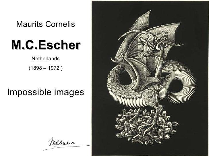 Maurits Cornelis M.C.Escher Netherlands (1898 – 1972 ) Impossible images