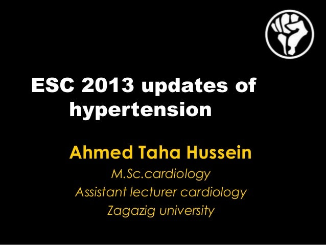 ESC 2013 updates of hypertension Ahmed Taha Hussein M.Sc.cardiology Assistant lecturer cardiology Zagazig university