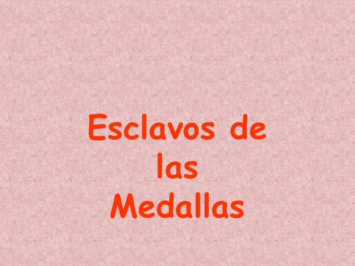 Esclavos de las Medallas
