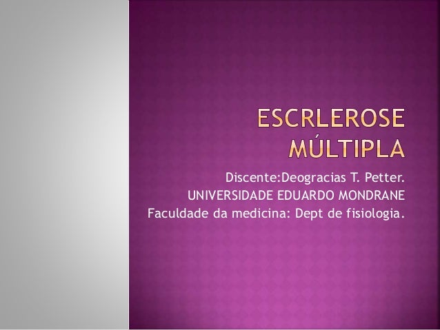 Discente:Deogracias T. Petter. UNIVERSIDADE EDUARDO MONDRANE Faculdade da medicina: Dept de fisiologia.