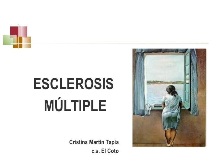 <ul><li>ESCLEROSIS  </li></ul><ul><li>MÚLTIPLE </li></ul><ul><li>Cristina Martín Tapia </li></ul><ul><li>c.s. El Coto </li...