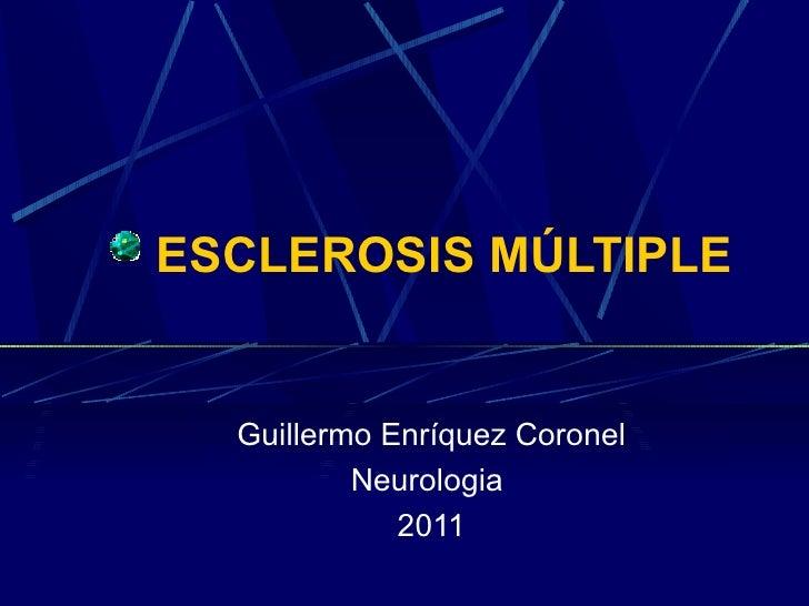 ESCLEROSIS MÚLTIPLE  Guillermo Enríquez Coronel          Neurologia             2011