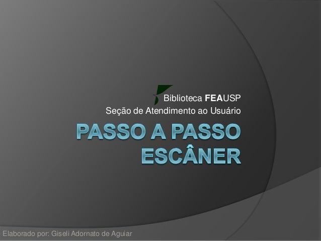 Biblioteca FEAUSP  Seção de Atendimento ao Usuário  Elaborado por: Giseli Adornato de Aguiar