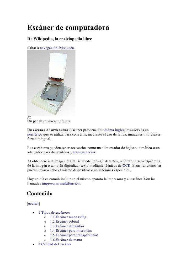 Escáner de computadora De Wikipedia, la enciclopedia libre  Saltar a navegación, búsqueda     Un par de escáneres planos  ...
