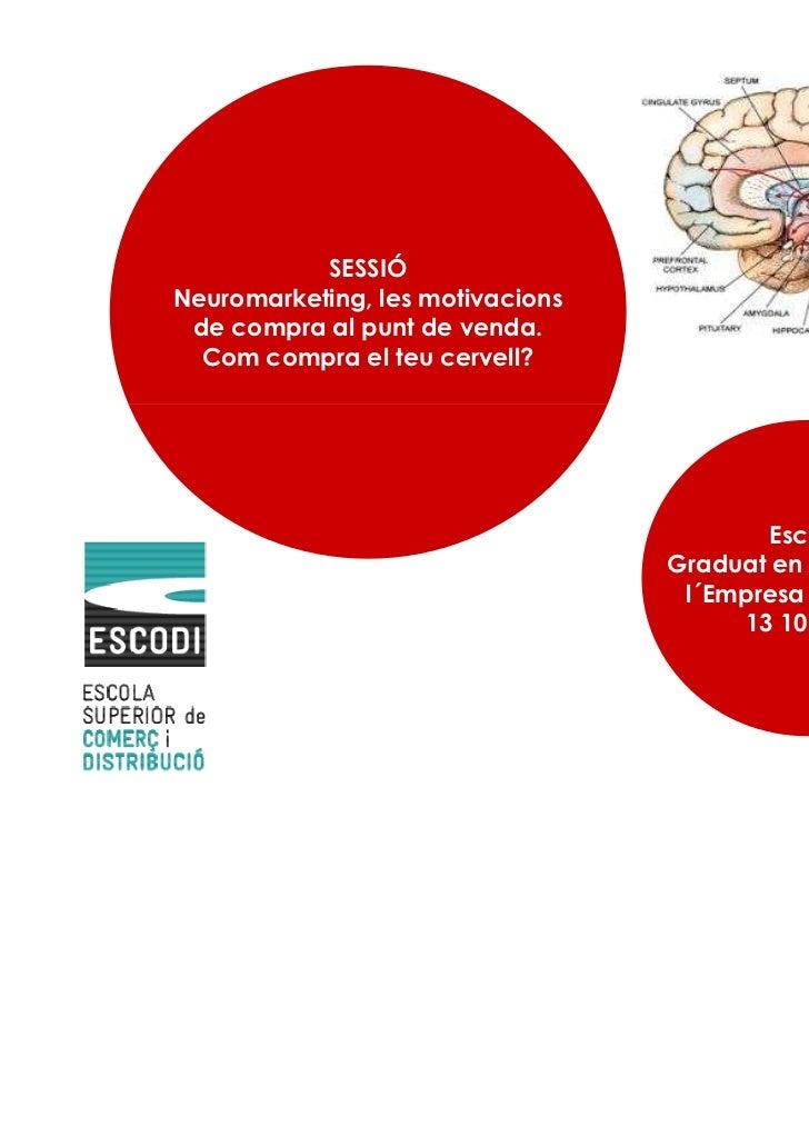 Escodi. Sessió de Neuromàrqueting aplicat al comerç a càrrec de  Xavier Borràs. 14 Octubre 2011