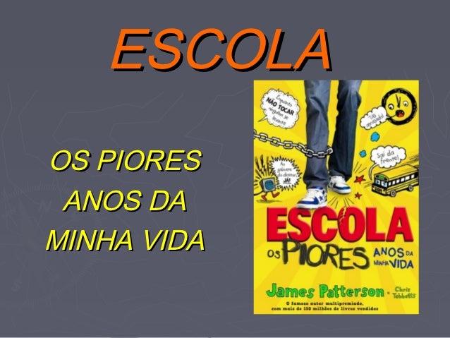 ESCOLAOS PIORES ANOS DAMINHA VIDA