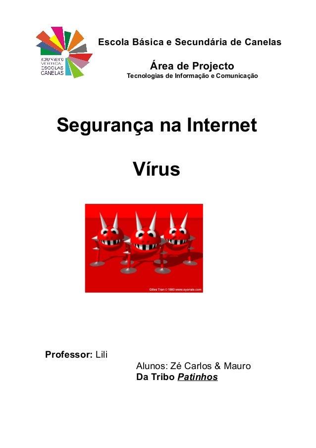 Escola Básica e Secundária de Canelas Área de Projecto Tecnologias de Informação e Comunicação Segurança na Internet Vírus...