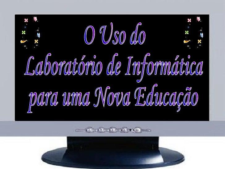 O Uso do Laboratório de Informática  para uma Nova Educação