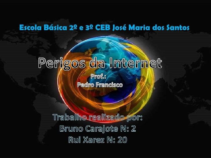 Escola Básica 2º e 3º CEB José Maria dos Santos<br />Perigos da Internet<br />Prof.:  <br />Pedro Francisco<br />Trabalho ...