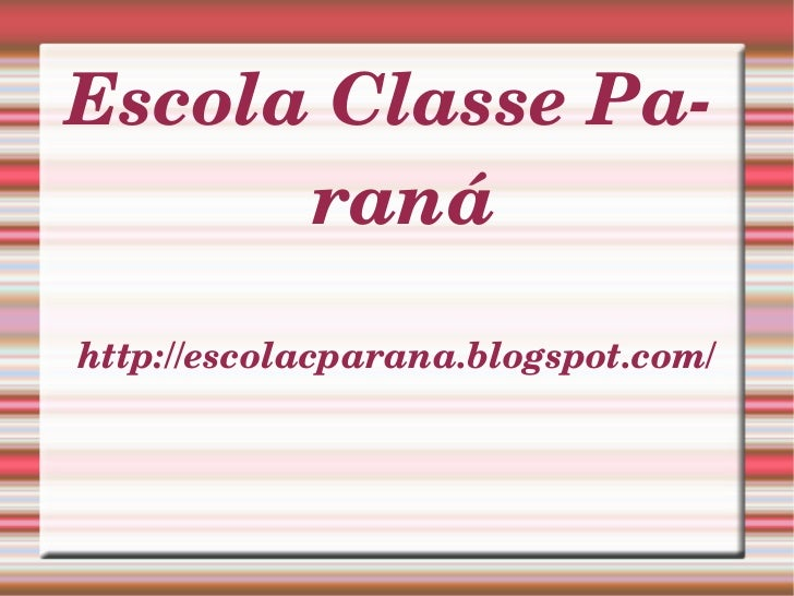 http://escolacparana.blogspot.com/ Escola Classe Paraná