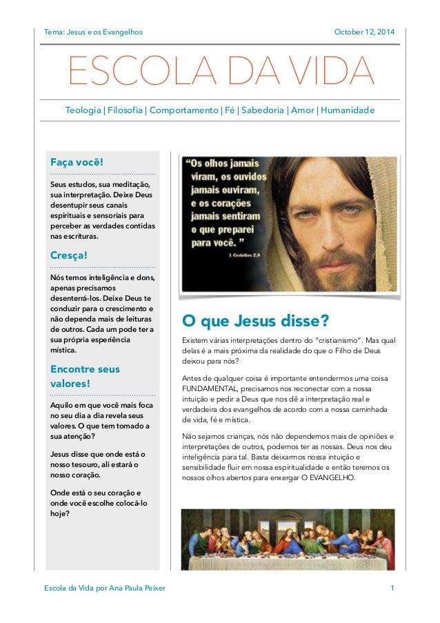 Tema: Jesus e os Evangelhos October 12, 2014  ESCOLA DA VIDA  Teologia   Filosofia   Comportamento   Fé   Sabedoria   Amor...