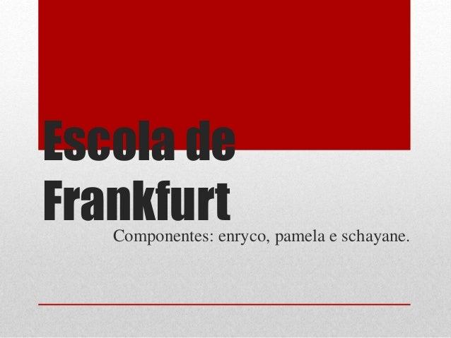 Escola de FrankfurtComponentes: enryco, pamela e schayane.