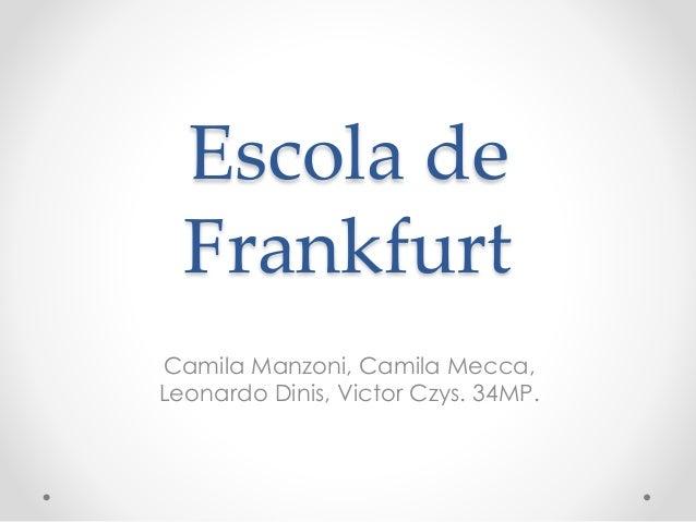 Escola de Frankfurt Camila Manzoni, Camila Mecca, Leonardo Dinis, Victor Czys. 34MP.