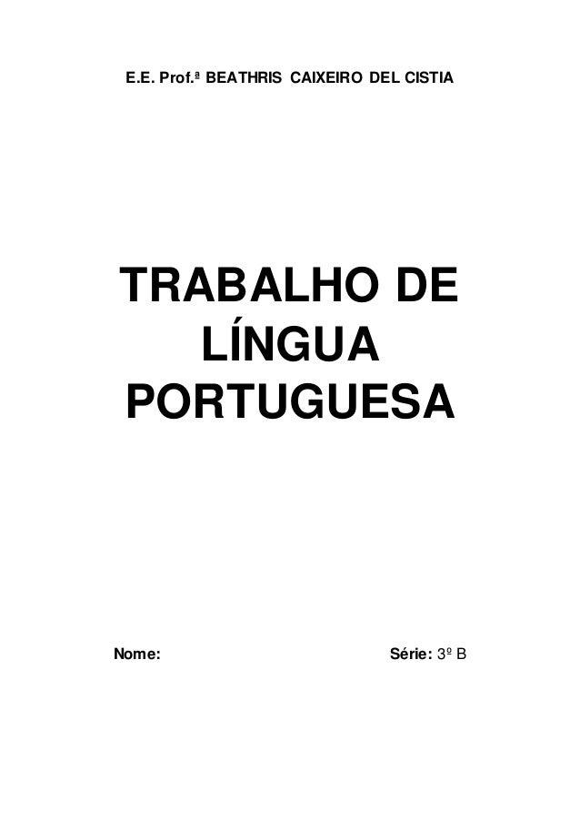 E.E. Prof.ª BEATHRIS CAIXEIRO DEL CISTIA TRABALHO DE LÍNGUA PORTUGUESA Nome: Série: 3º B