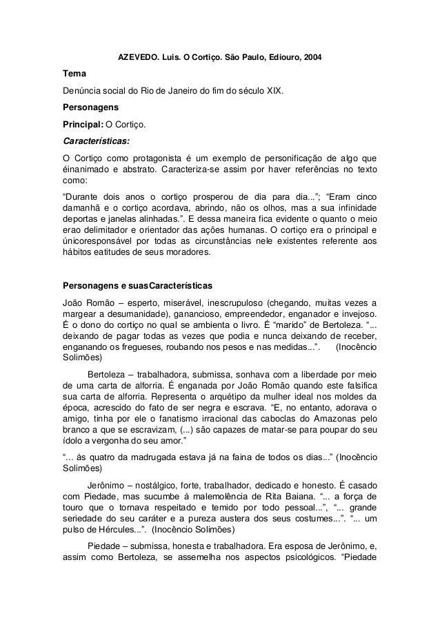 AZEVEDO. Luis. O Cortiço. São Paulo, Ediouro, 2004  Tema Denúncia social do Rio de Janeiro do fim do século XIX. Personage...
