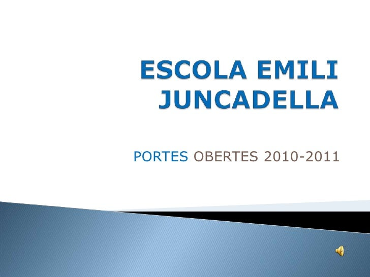Escola Emili Juncadella.Portes obertes 2010-2011