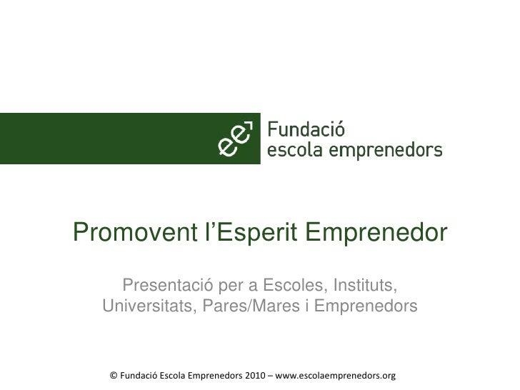 Promoventl'EsperitEmprenedor<br />Presentació per a Escoles, Instituts, Universitats, Pares/Mares i Emprenedors<br />© Fun...