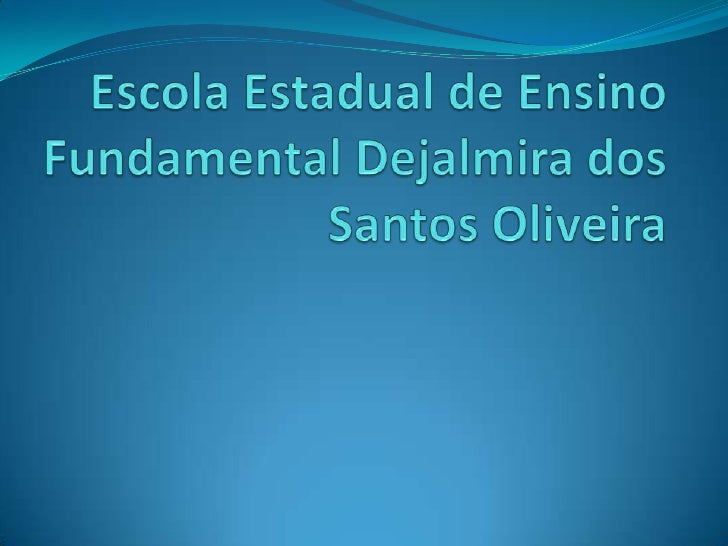 Escola Estadual de Ensino Fundamental     Dejalmira dos Santos Oliveira