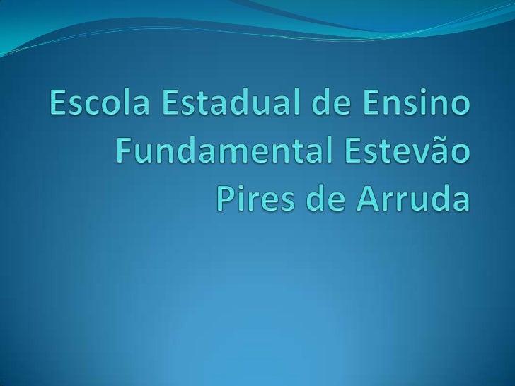 Escola Estadual de Ensino Fundamental        Estevão Pires de Arruda