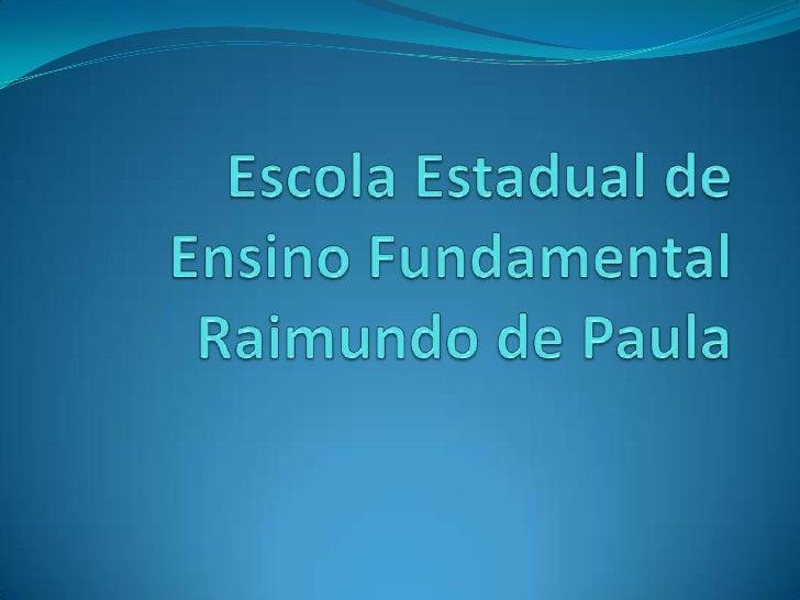 Escola Estadual de Ensino Fundamental          Raimundo de Paula