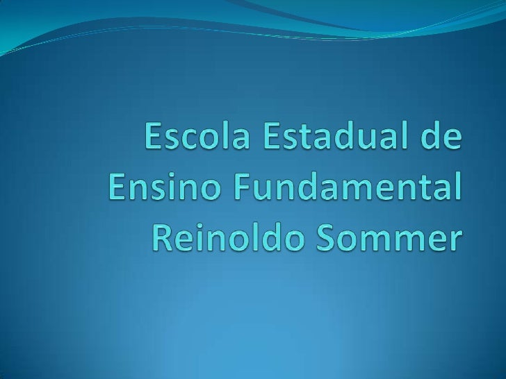Escola Estadual de Ensino Fundamental           Reinoldo Sommer