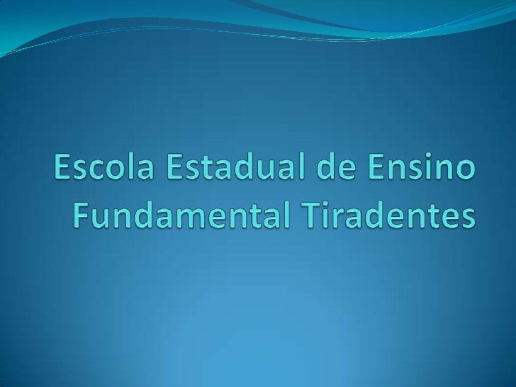 Escola Estadual de Ensino Fundamental              Tiradentes