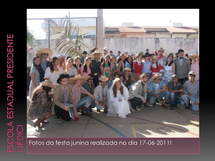 Escola Estadual Presidente Médici<br />Fotos da festa junina realizada no dia 17-06-2011!<br />