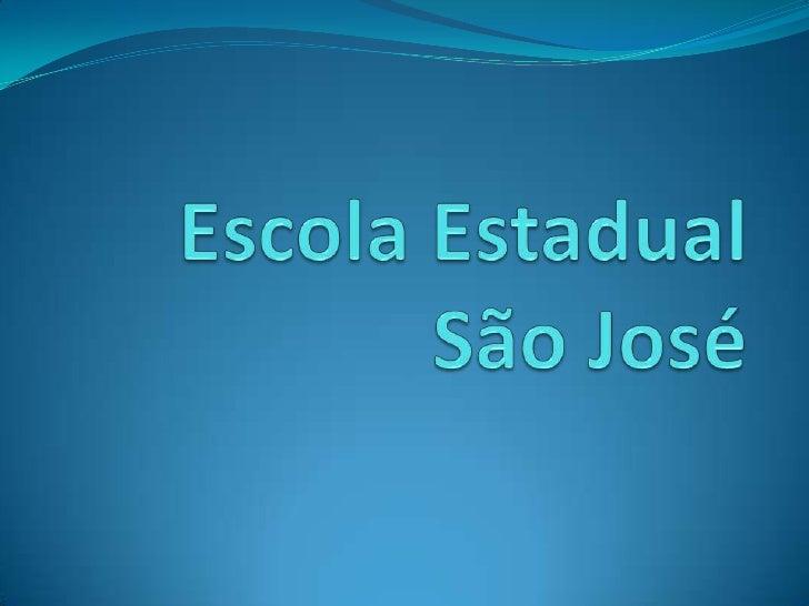Escola Estadual de Ensino Fundamental               São José
