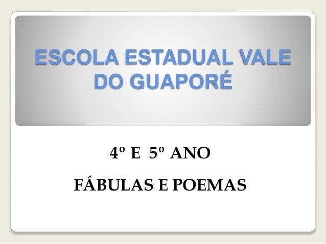 ESCOLA ESTADUAL VALEDO GUAPORÉ4º E 5º ANOFÁBULAS E POEMAS