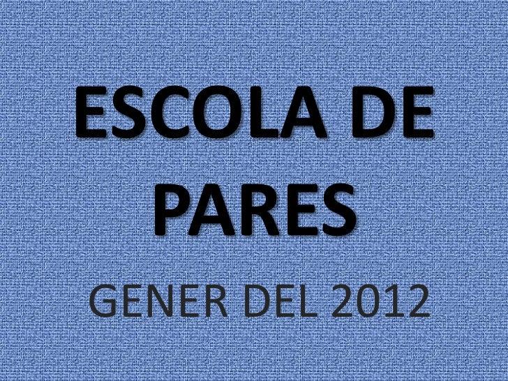 ESCOLA DE  PARESGENER DEL 2012