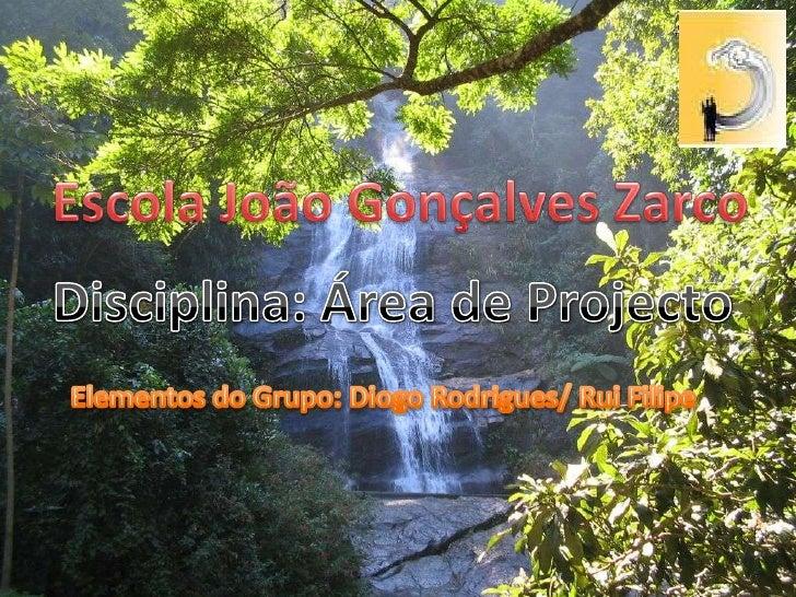 Escola João Gonçalves Zarco<br />Disciplina: Área de Projecto<br />Elementos do Grupo: Diogo Rodrigues/ Rui Filipe<br />