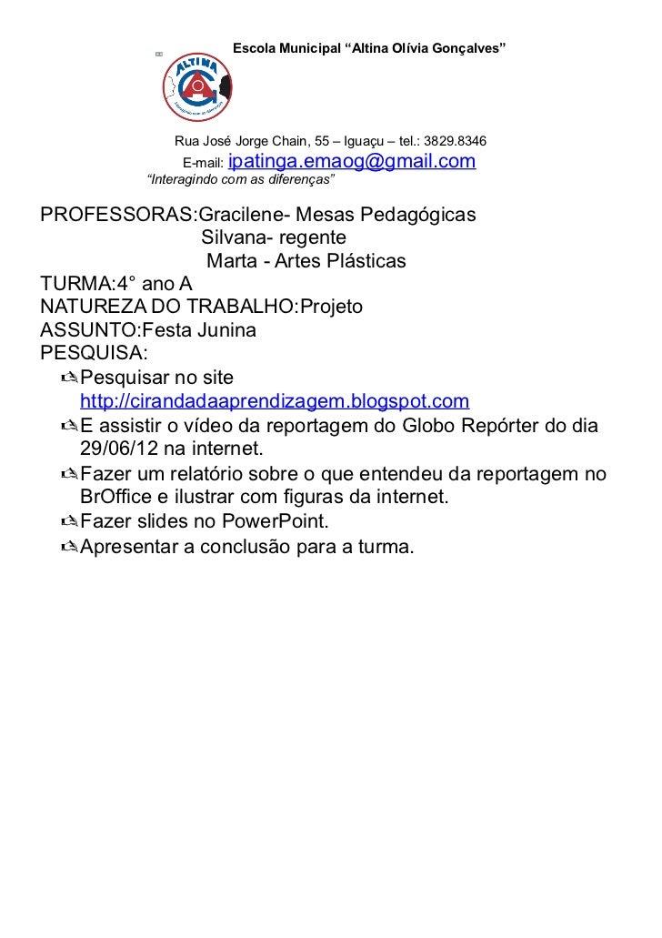 "Escola Municipal ""Altina Olívia Gonçalves""              Rua José Jorge Chain, 55 – Iguaçu – tel.: 3829.8346               ..."