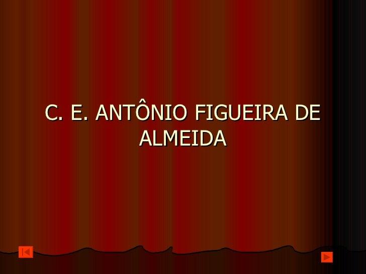 C. E. ANTÔNIO FIGUEIRA DE ALMEIDA