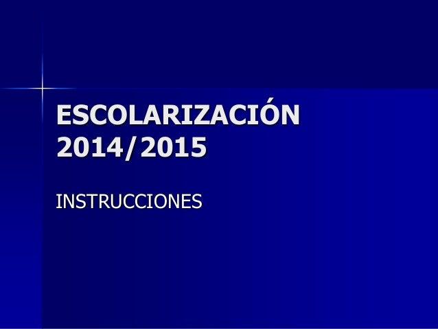 ESCOLARIZACIÓN 2014/2015 INSTRUCCIONES