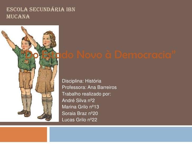 """ESCOLA SECUNDÁRIA IBN MUCANA         """"Do Estado Novo à Democracia""""                  Disciplina: História                 P..."""