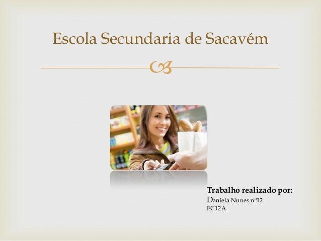 Escola Secundaria de Sacavém                                Trabalho realizado por:                    Daniela Nunes nº12...