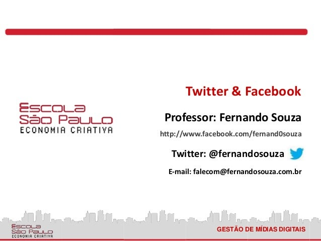 GESTÃO DE MÍDIAS DIGITAIS Twitter & Facebook http://www.facebook.com/fernand0souza Twitter: @fernandosouza E-mail: falecom...