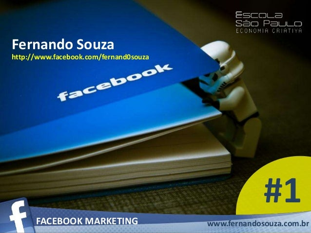 FACEBOOK MARKETING Fernando Souza http://www.facebook.com/fernand0souza FACEBOOK MARKETING www.fernandosouza.com.br #1