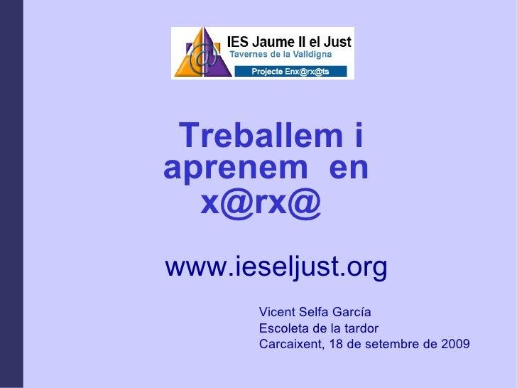 Treballem i  aprenem  en  x@rx@   Vicent Selfa García  Escoleta de la tardor Carcaixent, 18 de setembre de 2009  www.iesel...