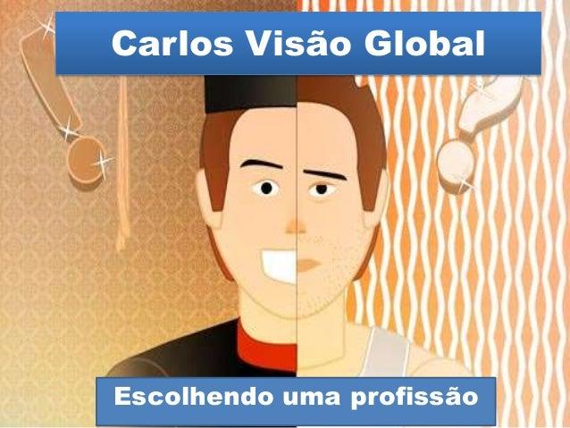 Carlos Visão Global  Escolhendo uma profissão