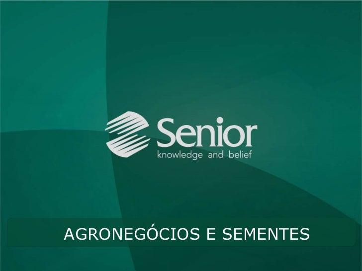 AGRONEGÓCIO E SEMENTES                         Soluções Senior     AGRONEGÓCIOS E SEMENTES
